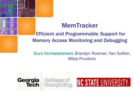 MemTracker Efficient and Programmable Support for Memory Access Monitoring and Debugging Guru Venkataramani, Brandyn Roemer, Yan Solihin, Milos Prvulovic.