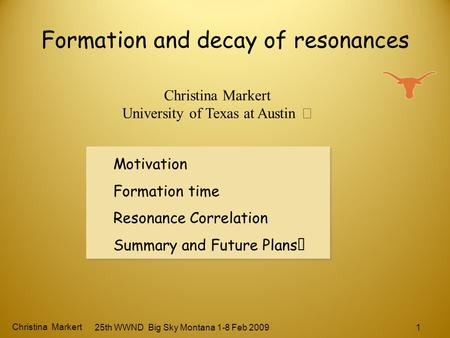 Formation and decay of resonances Motivation Formation time Resonance Correlation Summary and Future Plans Motivation Formation time Resonance Correlation.