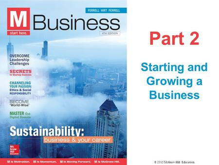 Part 2 Starting and Growing a Business © 2015 McGraw-Hill Education.