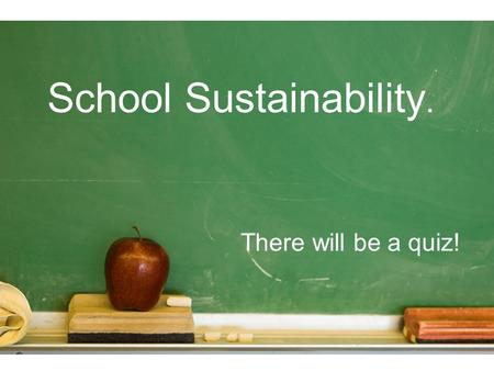 School Sustainability. There will be a quiz!. Recycling Overview Recycling is gathered in homes and businesses and then placed at the curb or taken to.