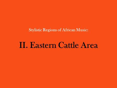 Stylistic Regions of African Music: II. Eastern Cattle Area.