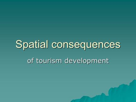 Spatial consequences of tourism development. A private sector perspective BUUUUU!