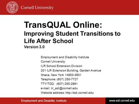 1 TransQUAL Online: Improving Student Transitions to Life After School Version 3.0 Employment and Disability Institute Cornell University ILR School Extension.