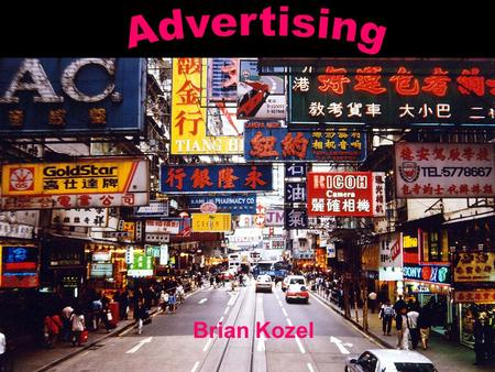 Brian Kozel. Advertising  Generally speaking, advertising is the paid promotion of goods, services, companies and ideas by an identified sponsor.  Marketers.