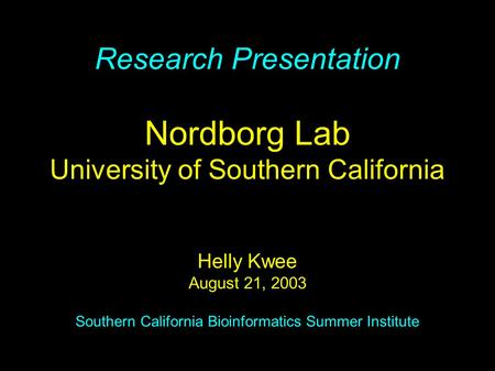 Research Presentation Nordborg Lab University of Southern California Helly Kwee August 21, 2003 Southern California Bioinformatics Summer Institute.