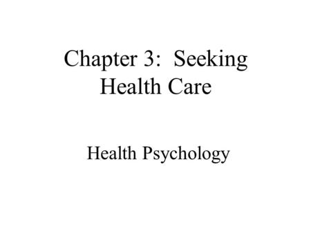 Health Psychology Chapter 3: Seeking Health Care.
