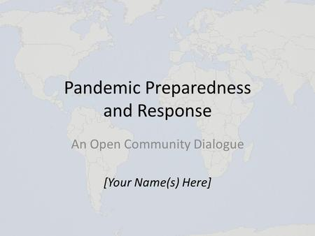Pandemic Preparedness and Response An Open Community Dialogue [Your Name(s) Here]