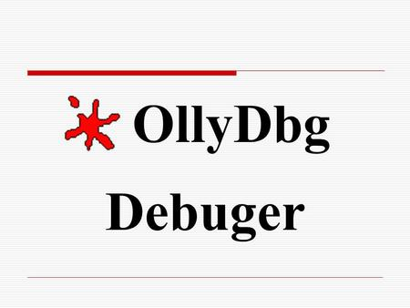 OllyDbg Debuger. What is OllyDbg OllyDbg is a debugger that emphasizes binary code analysis, which is useful when source code is not available. It traces.