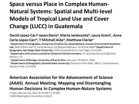 Space versus Place in Complex Human- Natural Systems: Spatial and Multi-level Models of Tropical Land Use and Cover Change (LUCC) in Guatemala David López-Carr.