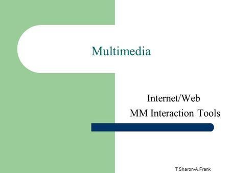 T.Sharon-A.Frank Multimedia Internet/Web MM Interaction Tools.