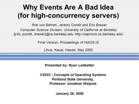 Why Events Are A Bad Idea (for high-concurrency servers) Rob von Behren, Jeremy Condit and Eric Brewer Computer Science Division, University of California.