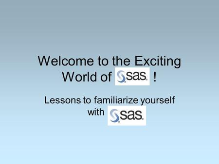 Welcome to the Exciting World of ! Lessons to familiarize yourself with.