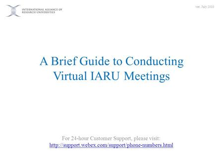 A Brief Guide to Conducting Virtual IARU Meetings For 24-hour Customer Support, please visit: