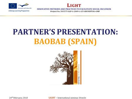24 th February, 2010 LIGHT – International seminar, Utrecht PARTNER'S PRESENTATION: BAOBAB (SPAIN)