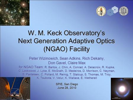 W. M. Keck Observatory's Next Generation Adaptive Optics (NGAO) Facility Peter Wizinowich, Sean Adkins, Rich Dekany, Don Gavel, Claire Max for NGAO Team:
