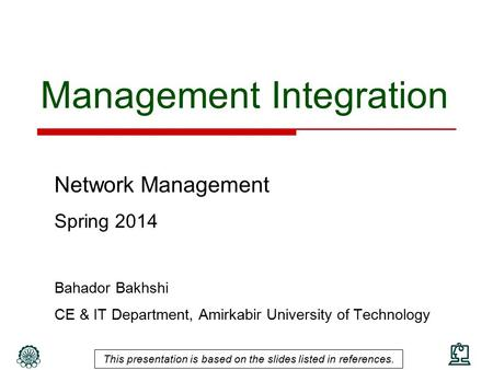 Management Integration Network Management Spring 2014 Bahador Bakhshi CE & IT Department, Amirkabir University of Technology This presentation is based.