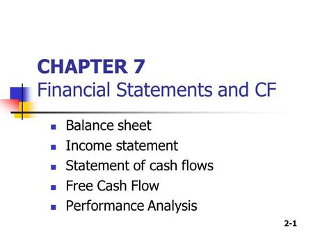 2-1 CHAPTER 7 Financial Statements and CF Balance sheet Income statement Statement of cash flows Free Cash Flow Performance Analysis.