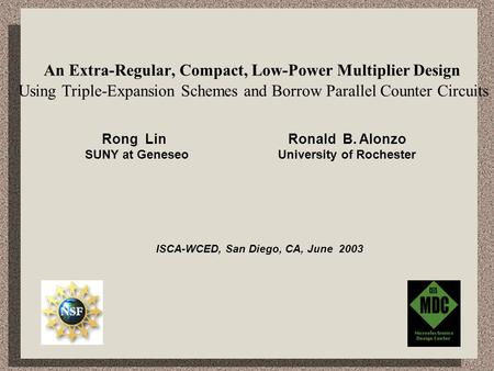An Extra-Regular, Compact, Low-Power Multiplier Design Using Triple-Expansion Schemes and Borrow Parallel Counter Circuits Rong Lin Ronald B. Alonzo SUNY.
