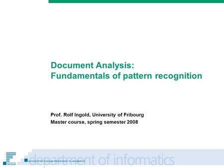 Prénom Nom Document Analysis: Fundamentals of pattern recognition Prof. Rolf Ingold, University of Fribourg Master course, spring semester 2008.