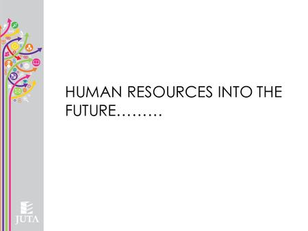 HUMAN RESOURCES INTO THE FUTURE………