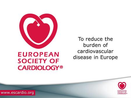 To reduce the burden of cardiovascular disease in Europe.