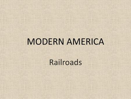 MODERN AMERICA Railroads. The Expansion of Industry End of Civil War – US still largely agricultural By 1920 – World's leading industrial power Why? Natural.