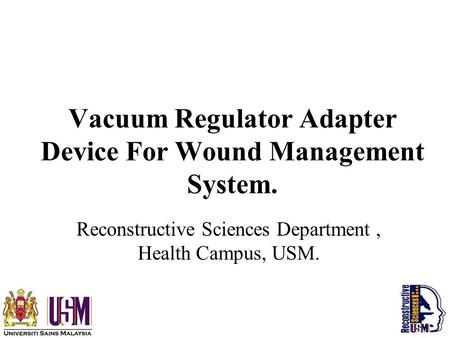 Vacuum Regulator Adapter Device For Wound Management System. Reconstructive Sciences Department, Health Campus, USM.
