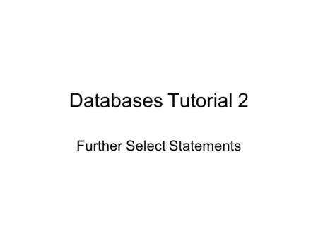 Databases Tutorial 2 Further Select Statements. Objectives for Week Data types Sort retrieved data Formatting output.