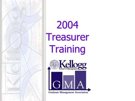 2004 Treasurer Training. Funding Reimbursement process Treasurer's Responsibilities GMA Budgets Q&A Agenda.