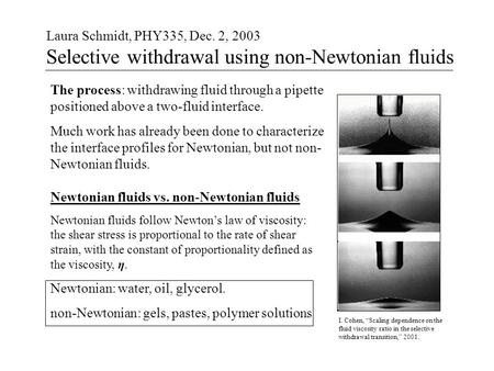 Laura Schmidt, PHY335, Dec. 2, 2003 Selective withdrawal using non-Newtonian fluids The process: withdrawing fluid through a pipette positioned above a.