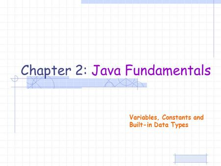 Variables, Constants and Built-in Data Types Chapter 2: Java Fundamentals.