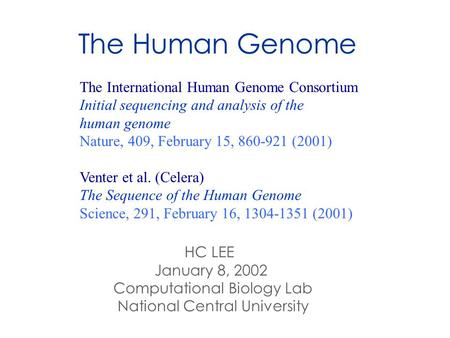 The Human Genome The International Human Genome Consortium Initial sequencing and analysis of the human genome Nature, 409, February 15, 860-921 (2001)