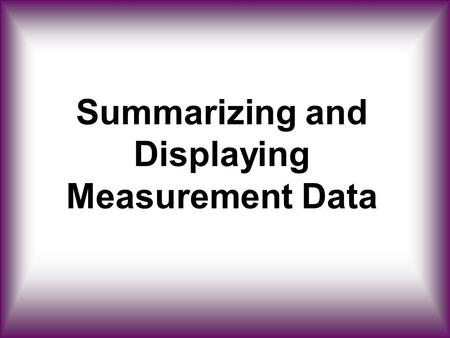 Summarizing and Displaying Measurement Data. Thought Question 1 If you were to read the results of a study showing that daily use of a certain exercise.