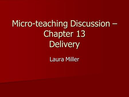 Micro-teaching Discussion – Chapter 13 Delivery Laura Miller.