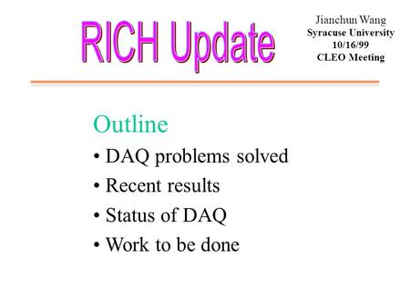 Jianchun Wang Syracuse University 10/16/99 CLEO Meeting Outline DAQ problems solved Recent results Status of DAQ Work to be done.