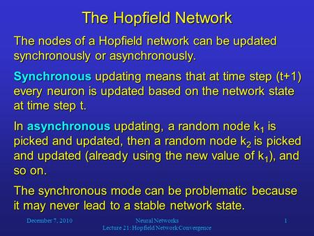 December 7, 2010Neural Networks Lecture 21: Hopfield Network Convergence 1 The Hopfield Network The nodes of a Hopfield network can be updated synchronously.