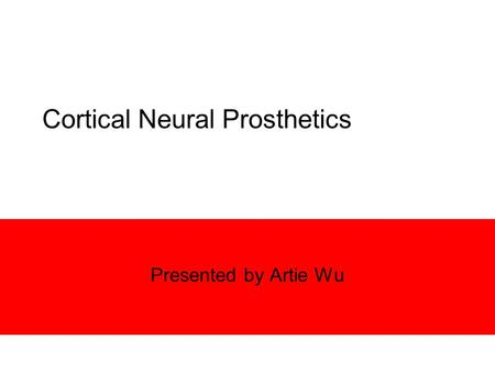 Cortical Neural Prosthetics Presented by Artie Wu.