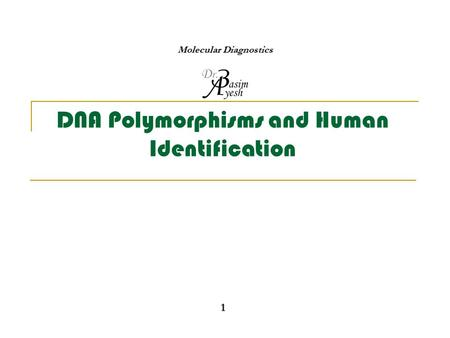 DNA Polymorphisms and Human Identification 1 Molecular Diagnostics.