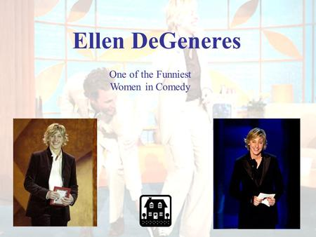 Ellen DeGeneres One of the Funniest Women in Comedy.