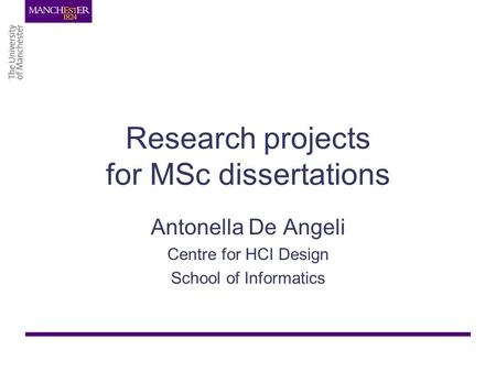 Research projects for MSc dissertations Antonella De Angeli Centre for HCI Design School of Informatics.