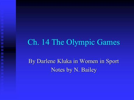 Ch. 14 The Olympic Games By Darlene Kluka in Women in Sport Notes by N. Bailey.
