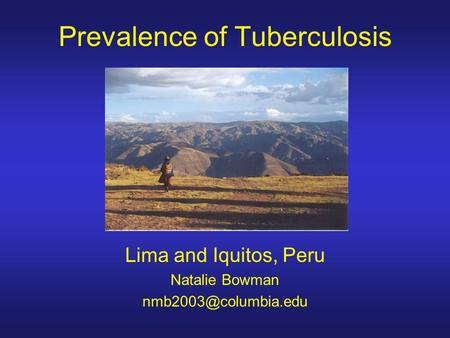 Prevalence of Tuberculosis Lima and Iquitos, Peru Natalie Bowman
