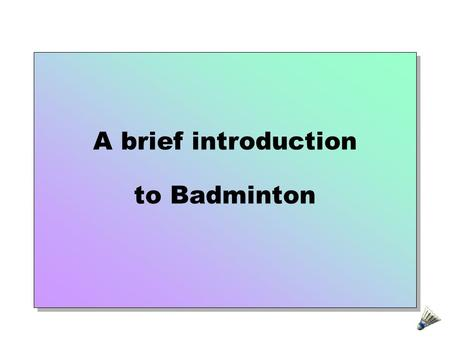 A brief introduction to Badminton. Badminton Agenda Origin Overview  Duty of court officials  Scoring system Q&A.