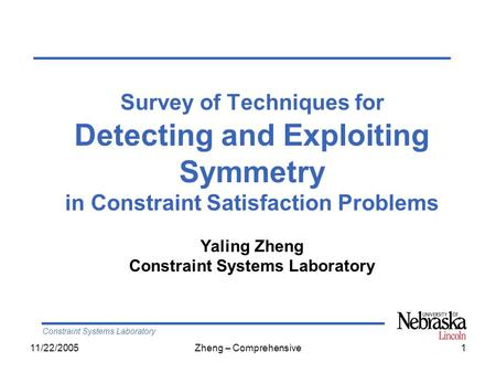 Constraint Systems Laboratory 11/22/2005Zheng – Comprehensive1 Survey of Techniques for Detecting and Exploiting Symmetry in Constraint Satisfaction Problems.