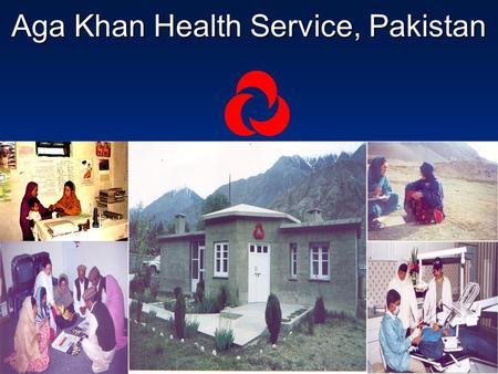 Aga Khan Health Service, Pakistan. AKHS,P Initiatives Comprehensive Primary and First level Secondary Care Antenatal & Postnatal care Safe deliveries.