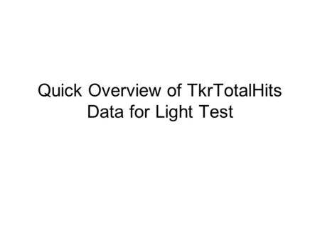 Quick Overview of TkrTotalHits Data for Light Test.
