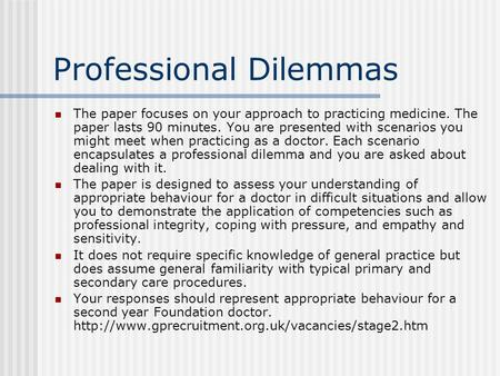 Professional Dilemmas The paper focuses on your approach to practicing medicine. The paper lasts 90 minutes. You are presented with scenarios you might.