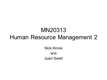 MN20313 Human Resource Management 2 Nick Kinnie and Juani Swart.