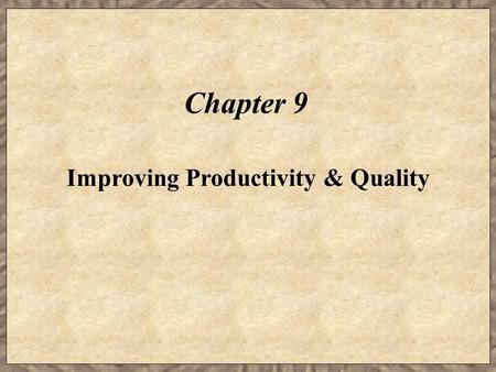 Chapter 9 Improving Productivity & Quality. Learning Objectives  Identify the key resources used for production.  Identify the factors that affect the.