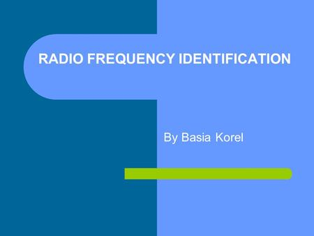 RADIO FREQUENCY IDENTIFICATION By Basia Korel. Automatic Identification Technology for identifying items Three step process 1) Identify people/objects.